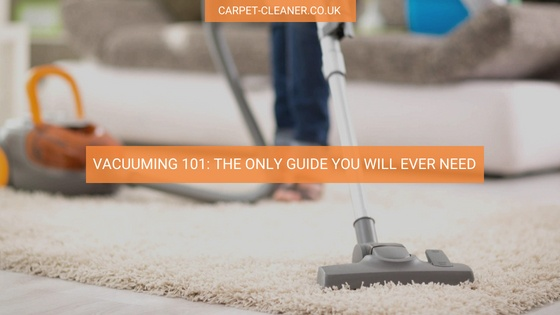 Vacuuming 101 Guide - Cleaning Tips